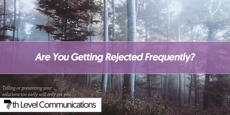 Are You Getting Rejected Frequently?