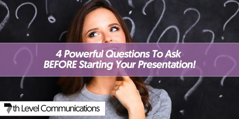 4 Powerful Questions To Ask BEFORE Starting Your Presentation