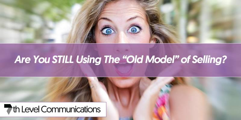 "Are You STILL Using The ""Old Model"" of Selling?"