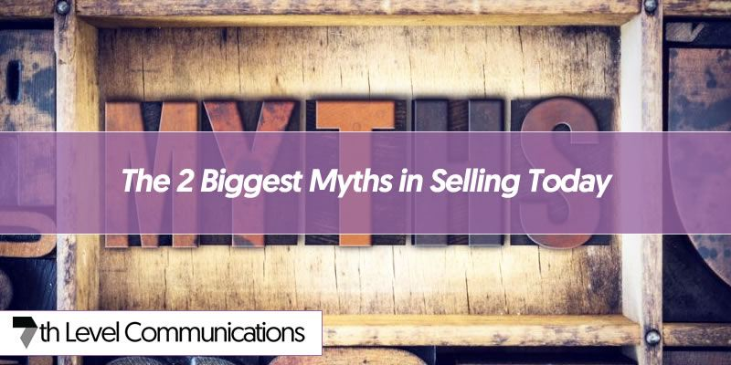 The 2 Biggest Myths in Selling Today