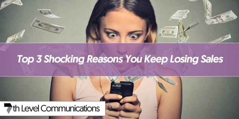 Top 3 Shocking Reasons You Keep Losing Sales